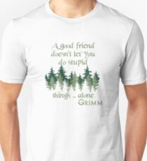 Good Friends Don't Let You Do Stupid Things...Alone Unisex T-Shirt