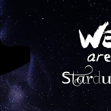 We are Stardust by thehonestcactus