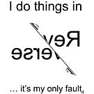 I do things in Reverse - it's my only fault (Black for light backgrounds). by GeoscienceGifts