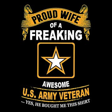 Army - Proud Wife Of A Freaking Awesome Us Army Veteran by carrollhentz