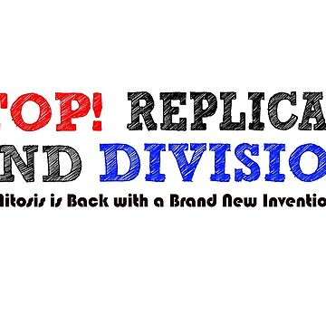 Stop..Replicate & Division! by CellDivisionLab