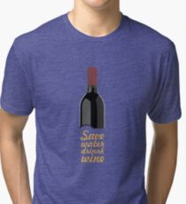 Save water drink wine... Funny Quote Tri-blend T-Shirt