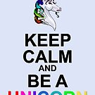 Keep Calm and Be a Unicorn by LCWaterworth