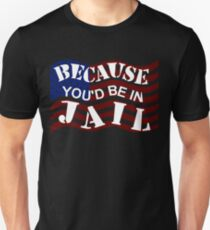 Because You'd Be In Jail Trump Debate Quotes T-Shirt