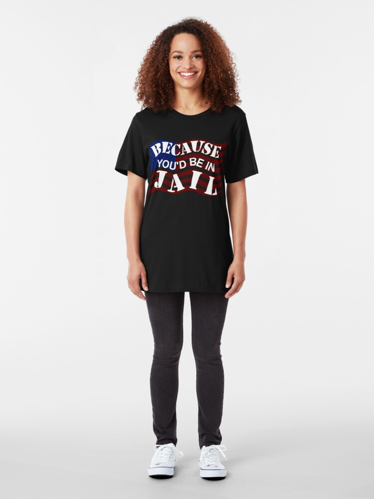 Alternate view of Because You'd Be In Jail Trump Debate Quotes Slim Fit T-Shirt