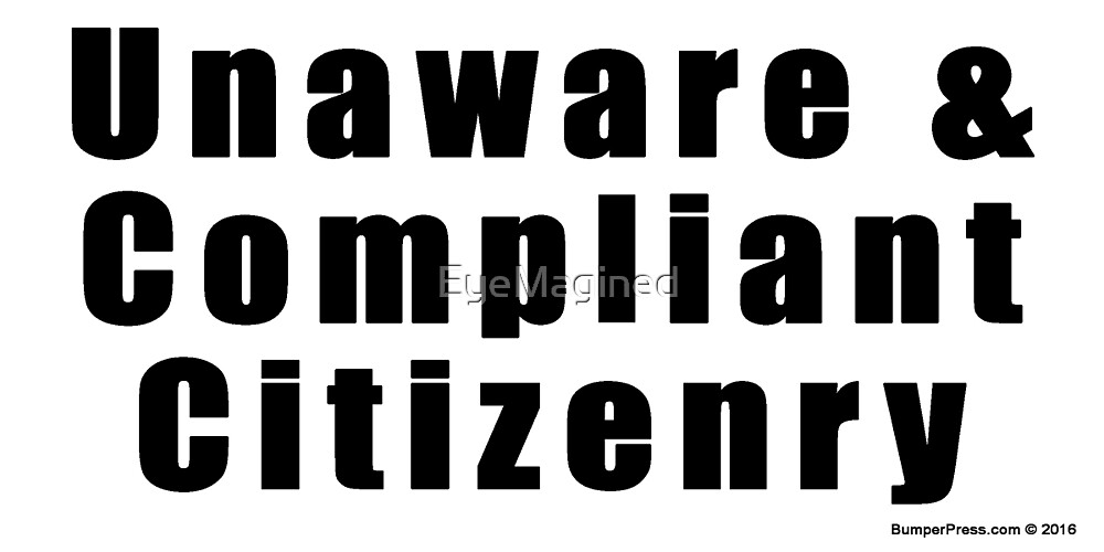 Unaware and Compliant Citizenry by EyeMagined