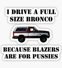 Drive a Bronco because Blazers are for pussies Sticker