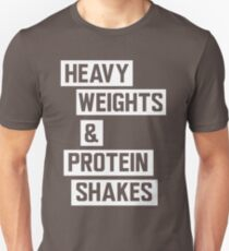 Heavy weights and protein shakes Unisex T-Shirt