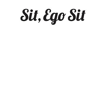 Sit, Ego Sit  by GFDGllc