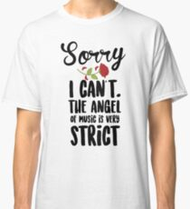 Sorry I Can't The Angel Of Music Is Very Strict Classic T-Shirt