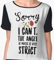 Sorry I Can't The Angel Of Music Is Very Strict Women's Chiffon Top