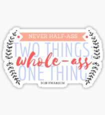 Never Half-Ass Two Things  Sticker