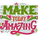 Make today amazing by Julia Henze