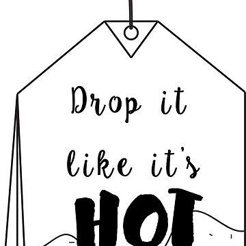 Drop it like it's HOT by Taylahpaper