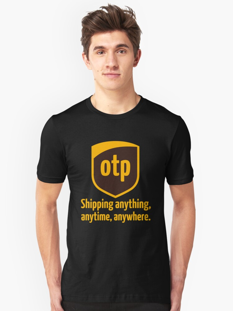 OTP - shipping anything, anytime, anywhere Unisex T-Shirt Front