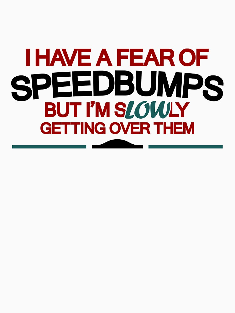 I have a fear of SPEEDBUMPS (2) by PlanDesigner