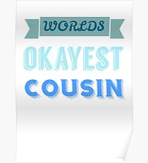 worlds okayest cousin - blue & white Poster
