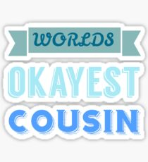 worlds okayest cousin - blue & white Sticker