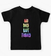No Day But Today | RENT Kids T-Shirt