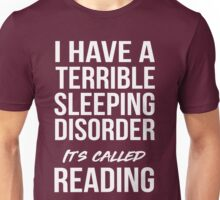 I have a terrible sleeping disorder. It's called reading Unisex T-Shirt