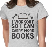 I workout so I can carry more books Womens Fitted T-Shirt