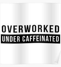 Overworked. Under Caffeinated Poster