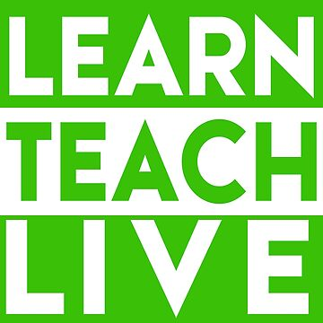 Learn, Teach, Live by Insecondsflat