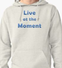 Live At The Moment Pullover Hoodie