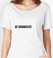 Be Shameless Women's Relaxed Fit T-Shirt