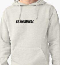 Be Shameless Pullover Hoodie