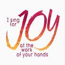Ich singe für Freude bei der Arbeit deiner Hände von PraiseQuotes