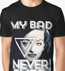 My Bad ... Never ! Ever ! Graphic T-Shirt