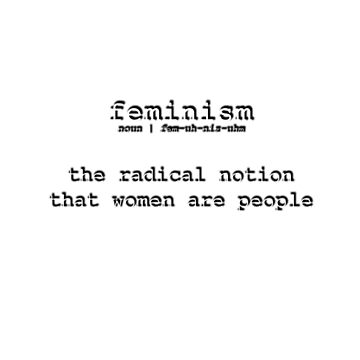 Feminism. The Radical Notion That Women Are People by NoniRose