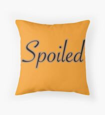 Spoiled Throw Pillow