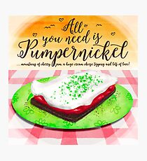 All you need is pumpernickel ... Photographic Print