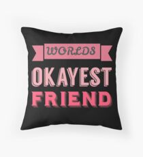 Worlds okayest friend - pink & black Throw Pillow