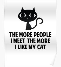 The More People I Meet The More I Like My Cat Poster