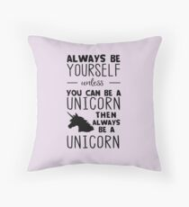 Always be yourself unless you can be a unicorn then always be a unicorn Throw Pillow