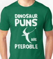 Dinosaur Puns are Pteroble T-Shirt