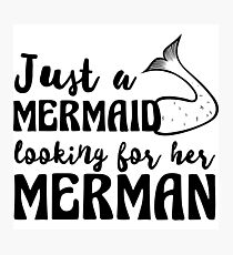 Just a mermaid looking for a merman Photographic Print