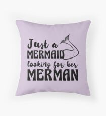 Just a mermaid looking for a merman Throw Pillow
