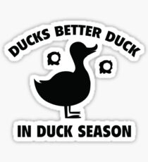 Ducks Better Duck In Duck Season Sticker
