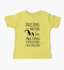 Unicorns are awesome. I'm awesome. Therefore I'm a unicorn Baby T-Shirt