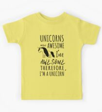 Unicorns are awesome. I'm awesome. Therefore I'm a unicorn Kids Clothes