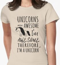 Unicorns are awesome. I'm awesome. Therefore I'm a unicorn Women's Fitted T-Shirt