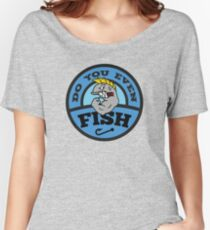 Do You Even Fish? Women's Relaxed Fit T-Shirt