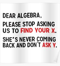 Math Jokes Posters | Redbubble Dear Math Stop Asking Me To Find Your X