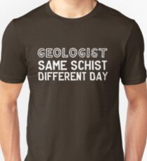 Geologist. Same schist different day T-Shirt