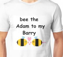 bee the adam to my barry  Unisex T-Shirt