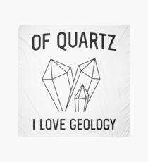 Of Quartz I Love Geology Scarf